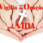 Pastoral Familiar promove Vigília de Oração pela Vida