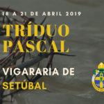Vigararia de Setúbal: Horários do Tríduo Pascal