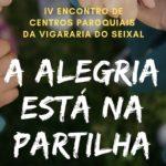 """Vigararia do Seixal: """"A Alegria está na partilha"""" é o tema o IV Encontro dos Centros Paroquiais"""