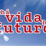 Semana da Vida 2019 desafia famílias a acreditar no futuro