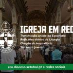 Igreja em Rede: Diocese de Setúbal propõe itinerário de oração, formação e celebração em ambiente digital