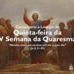 """Igreja em Rede: Quinta-feira da V Semana da Quaresma – """"Abraão, vosso pai, exultou por ver o meu dia"""" (Jo 8, 51-59)"""