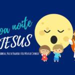 """""""Boa noite, Jesus!"""": Um projeto de três paróquias dedicado às crianças"""