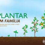 Plantar em Família: 7sugestõespara ser, cuidar e rezarem quarentena