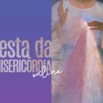 Festa da Misericórdia Online