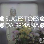 """Sugestões da Semana: Virgem Maria, """"olhar de amor"""" – 10 a 16 de maio de 2020"""