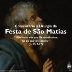 """Igreja em Rede: Festa de São Matias – """"Não fostes vós que Me escolhestes; fui Eu que vos escolhi"""" (Jo 15, 9-17)"""