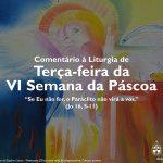 """Igreja em Rede: Terça-feira da VI Semana da Páscoa – """"Se Eu não for, o Paráclito não virá a vós"""" (Jo 16, 5-11)"""