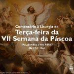 """Igreja em Rede: Terça-feira da VII Semana da Páscoa – """"Pai, glorifica o teu Filho"""" (Jo 17, 1-11a)"""