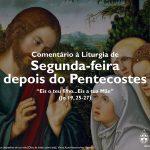 """Igreja em Rede: Segunda-feira depois do Pentecostes – """"Eis o teu filho…Eis a tua Mãe"""" (Jo 19, 25-27)"""