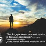 """Liturgia Diária: Quarta-feira da XI Semana do Tempo Comum – """"Teu Pai, que vê no que está oculto, te dará a recompensa"""" (Mt 6, 1-6.16-18)"""