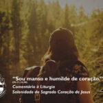 """Liturgia Diária: Solenidade do Sagrado Coração de Jesus – """"Sou manso e humilde de coração"""" (Mt 11, 25-30)"""