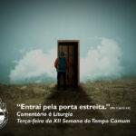 """Liturgia Diária: Terça-feira da XII Semana do Tempo Comum – """"Entrai pela porta estreita."""" (Mt 7, 6.12-14)"""