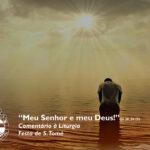 """Liturgia Diária: Festa de S. Tomé – """"Meu Senhor e meu Deus!"""" (Jo 20, 24-29)"""
