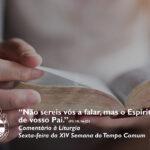 """Liturgia de Sexta-feira da XIV Semana do Tempo Comum – """"Não sereis vós a falar, mas o Espírito de vosso Pai."""" (Mt 10, 16-23)"""