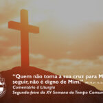"""Liturgia de Segunda-feira da XV Semana do Tempo Comum – """"Quem não toma a sua cruz para Me seguir, não é digno de Mim."""" (Mt 10, 34 – 11, 1)"""