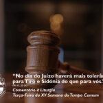 """Liturgia de Terça-feira da XV Semana do Tempo Comum – """"No dia do juízo haverá mais tolerância para Tiro e Sidónia do que para vós."""" (Mt 11, 20-24)"""