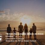 """Liturgia de Terça-feira da XVI Semana do Tempo Comum – """"Estes são a minha mãe e os meus irmãos."""" (Mt 12, 46-50)"""