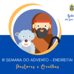 """Advento e Natal 2020: """"Belém em tua casa"""" – Pastores e ovelhas (Endireitai), III Semana do Advento"""