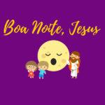 """""""Boa noite, Jesus"""" transformou-se em «momento especial» para crianças e famílias"""