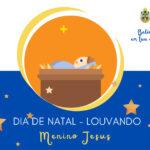 """Advento e Natal 2020: """"Belém em tua casa"""" – Menino Jesus (Louvando), Dia de Natal"""