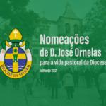 Nomeações de D. José Ornelas para a vida pastoral da Diocese – Julho de 2021